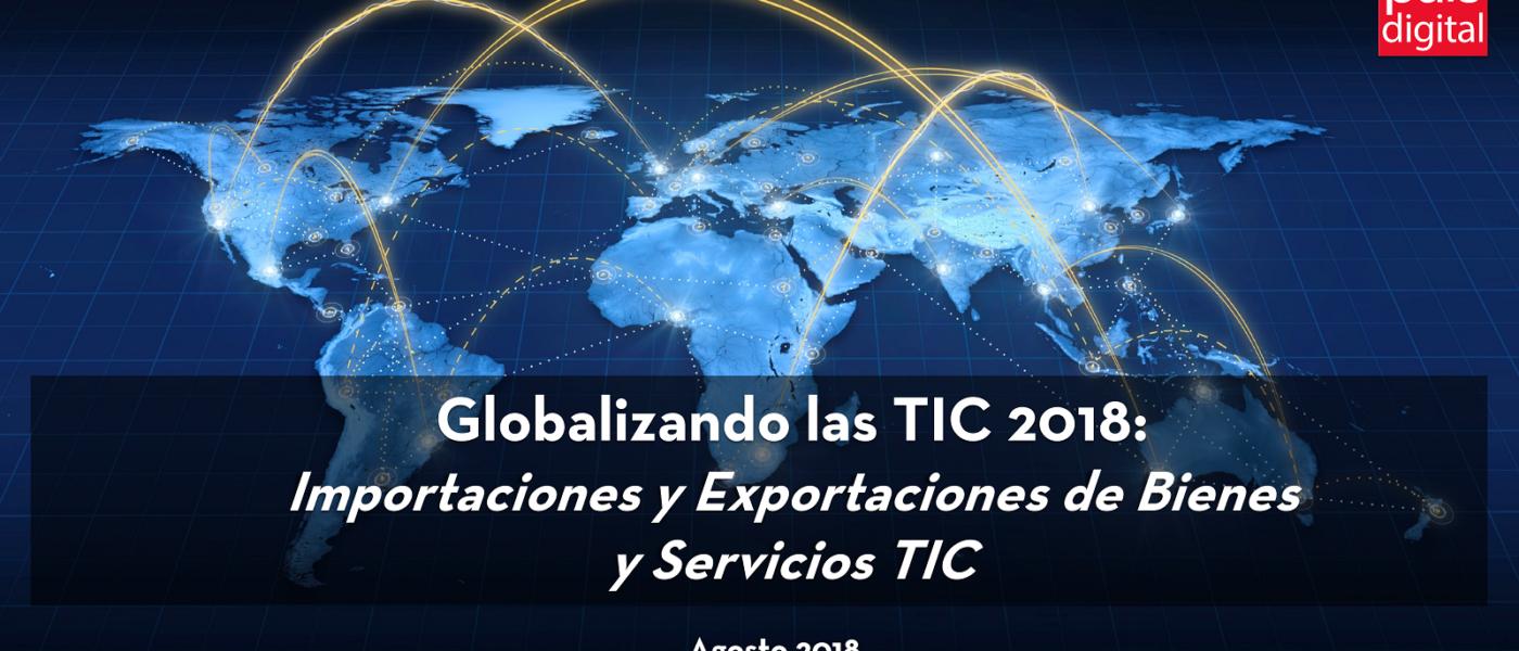 Globalizando las TIC 2018: Importaciones y exportaciones de bienes y servicios TIC